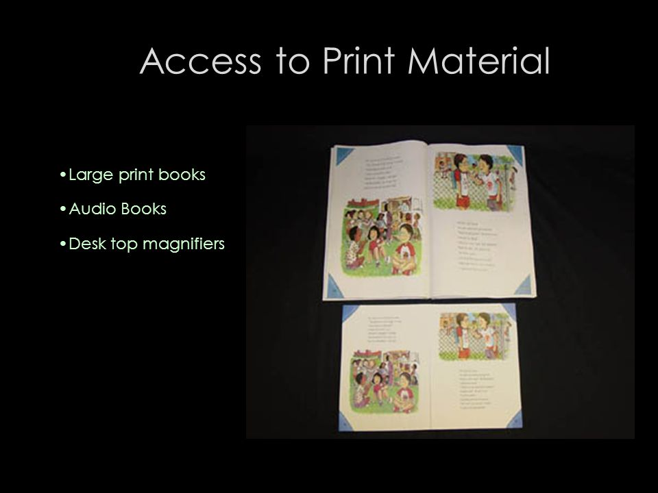 Access to Print Material Large print books Audio Books Desk top magnifiers