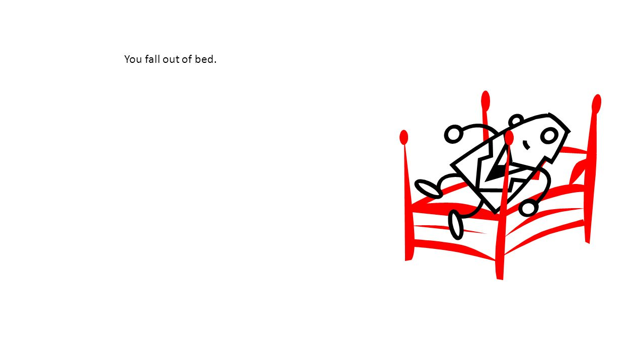 You fall out of bed.