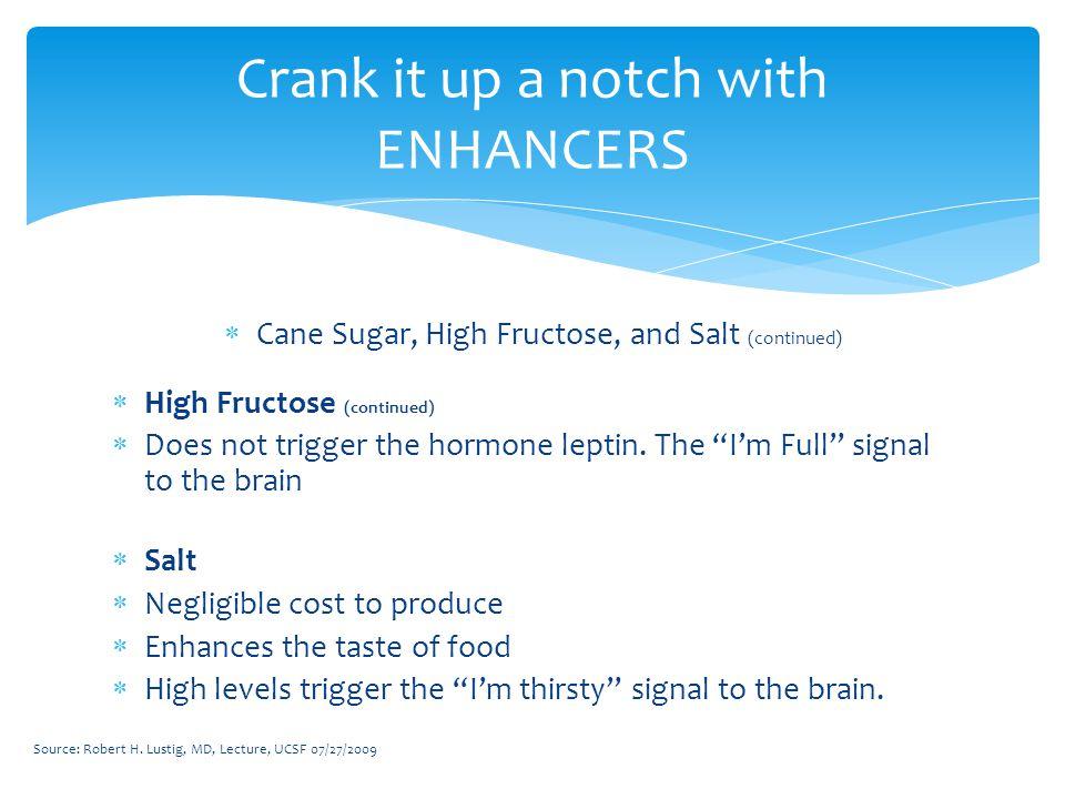  Cane Sugar, High Fructose, and Salt (continued)  High Fructose (continued)  Does not trigger the hormone leptin.
