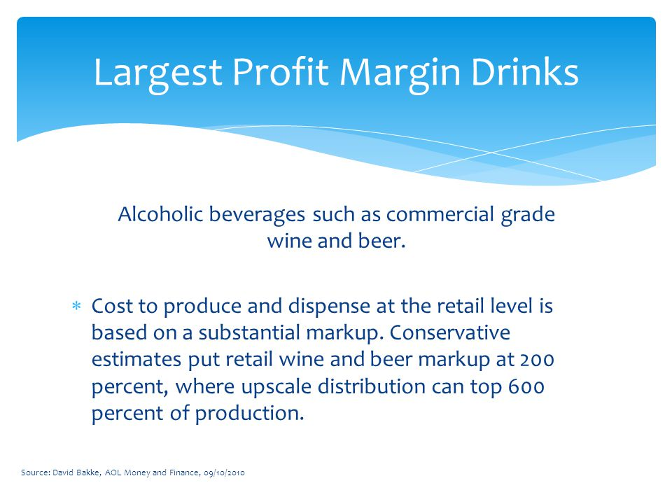 Alcoholic beverages such as commercial grade wine and beer.