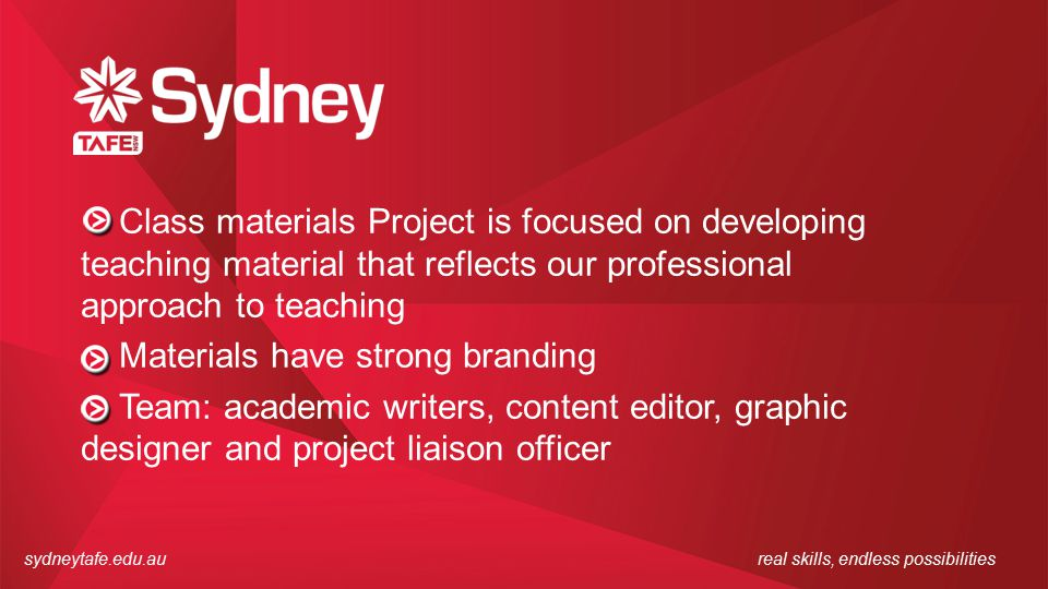 sydneytafe.edu.aureal skills, endless possibilities Class materials Project is focused on developing teaching material that reflects our professional approach to teaching Materials have strong branding Team: academic writers, content editor, graphic designer and project liaison officer