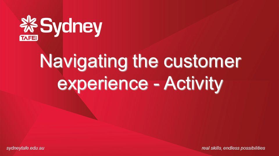 sydneytafe.edu.aureal skills, endless possibilities Navigating the customer experience - Activity