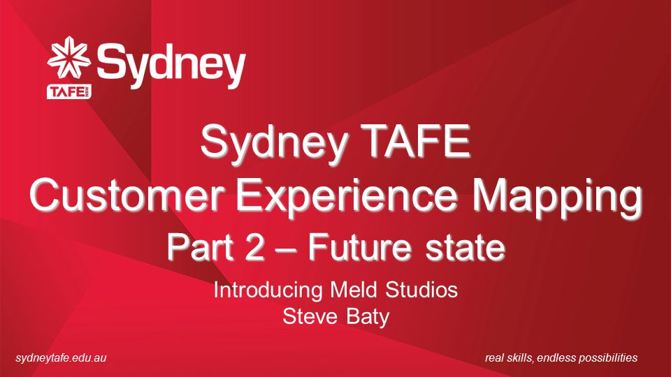 Sydney TAFE Customer Experience Mapping Part 2 – Future state Introducing Meld Studios Steve Baty
