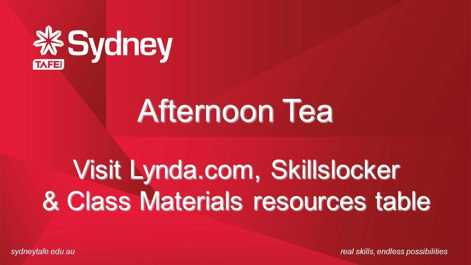 sydneytafe.edu.aureal skills, endless possibilities Afternoon Tea Visit Lynda.com, Skillslocker & Class Materials resources table