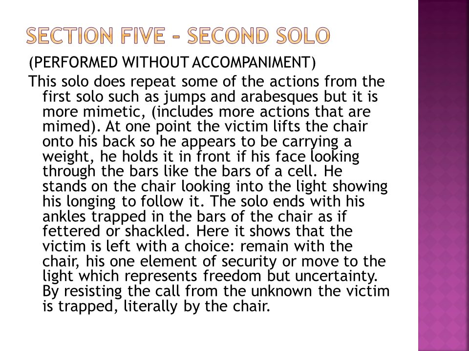 (PERFORMED WITHOUT ACCOMPANIMENT) This solo does repeat some of the actions from the first solo such as jumps and arabesques but it is more mimetic, (