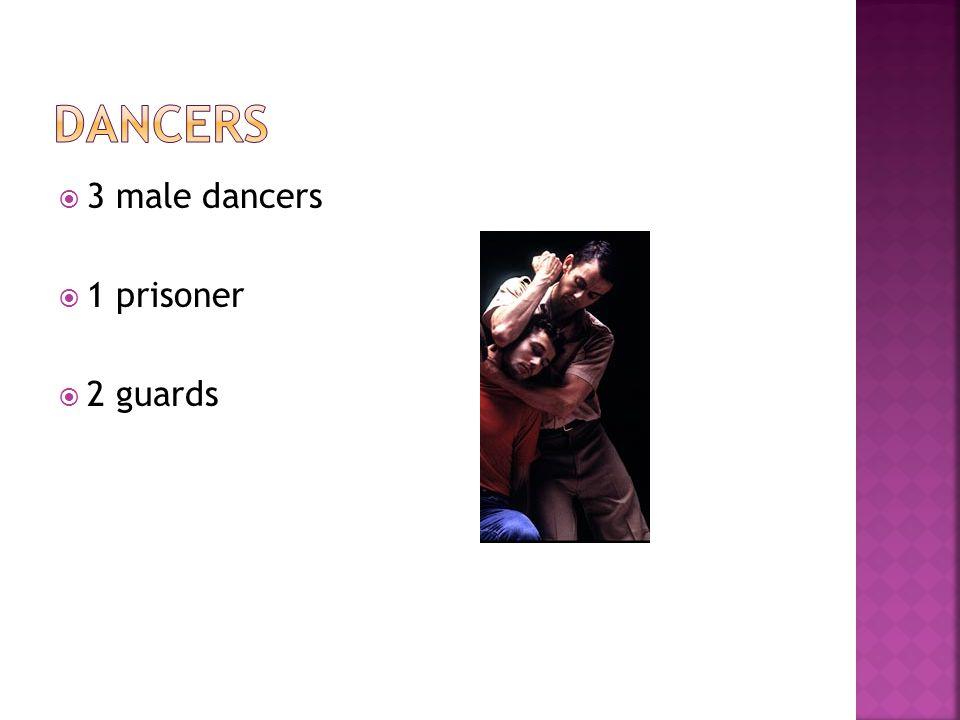  3 male dancers  1 prisoner  2 guards