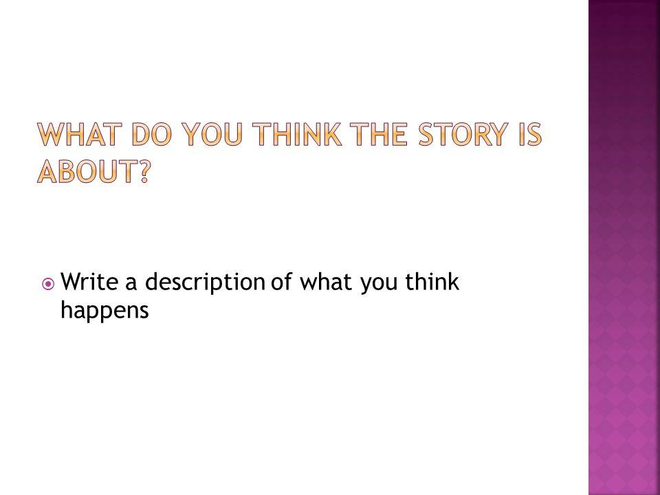  Write a description of what you think happens