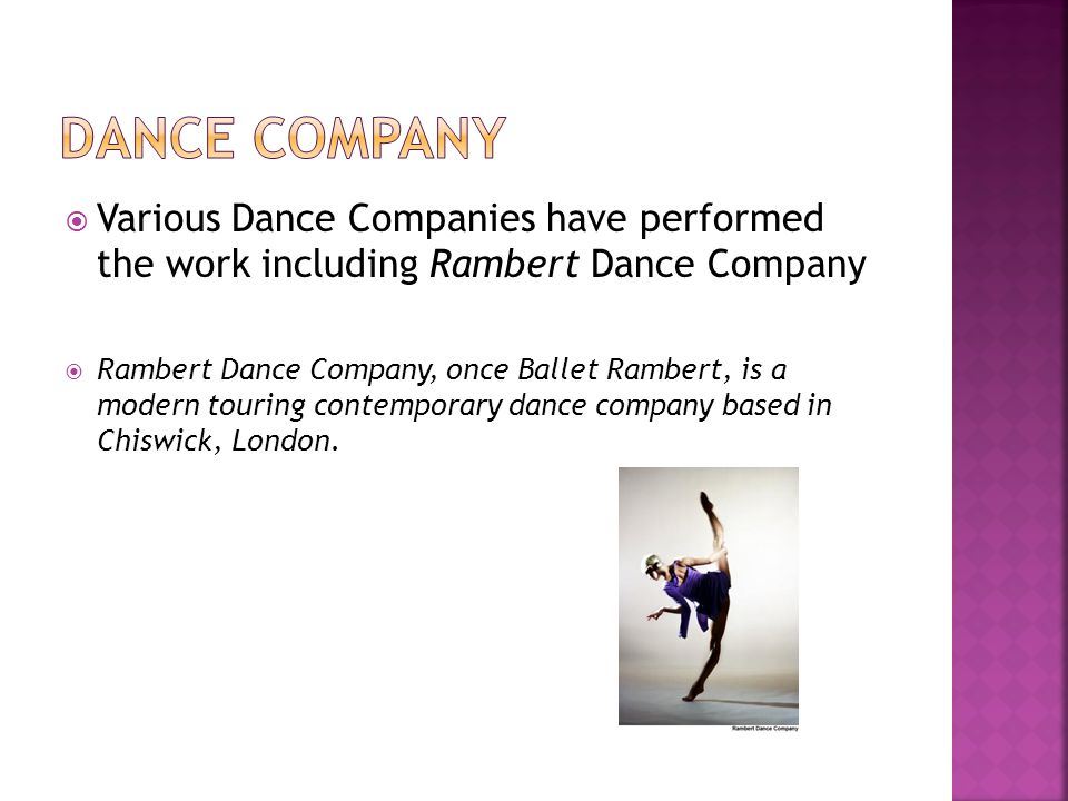  Various Dance Companies have performed the work including Rambert Dance Company  Rambert Dance Company, once Ballet Rambert, is a modern touring co