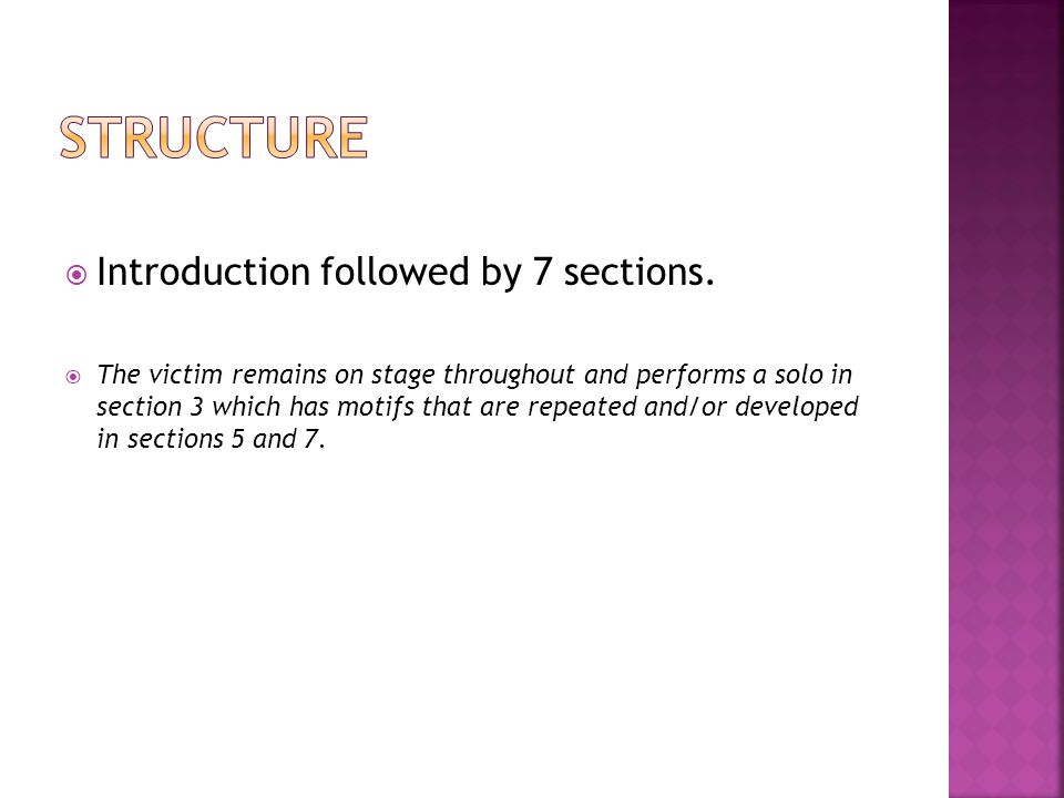  Introduction followed by 7 sections.  The victim remains on stage throughout and performs a solo in section 3 which has motifs that are repeated an