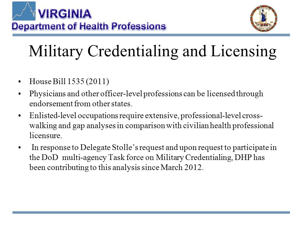 Military Credentialing and Licensing House Bill 1535 (2011) Physicians and other officer-level professions can be licensed through endorsement from ot