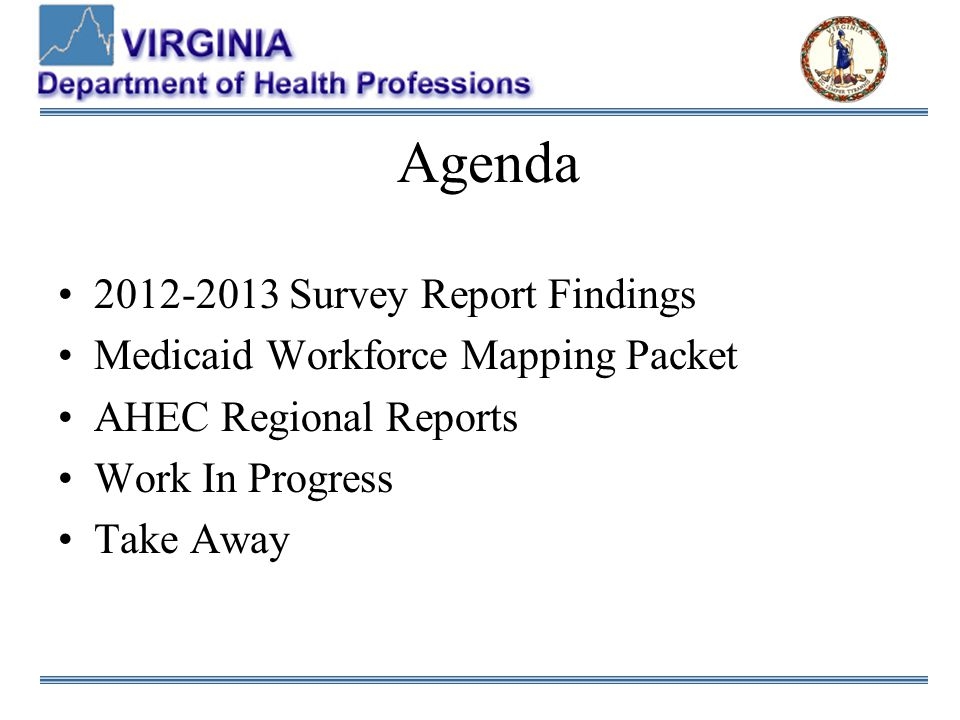 Agenda 2012-2013 Survey Report Findings Medicaid Workforce Mapping Packet AHEC Regional Reports Work In Progress Take Away