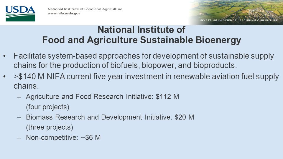 National Institute of Food and Agriculture Sustainable Bioenergy Facilitate system-based approaches for development of sustainable supply chains for t