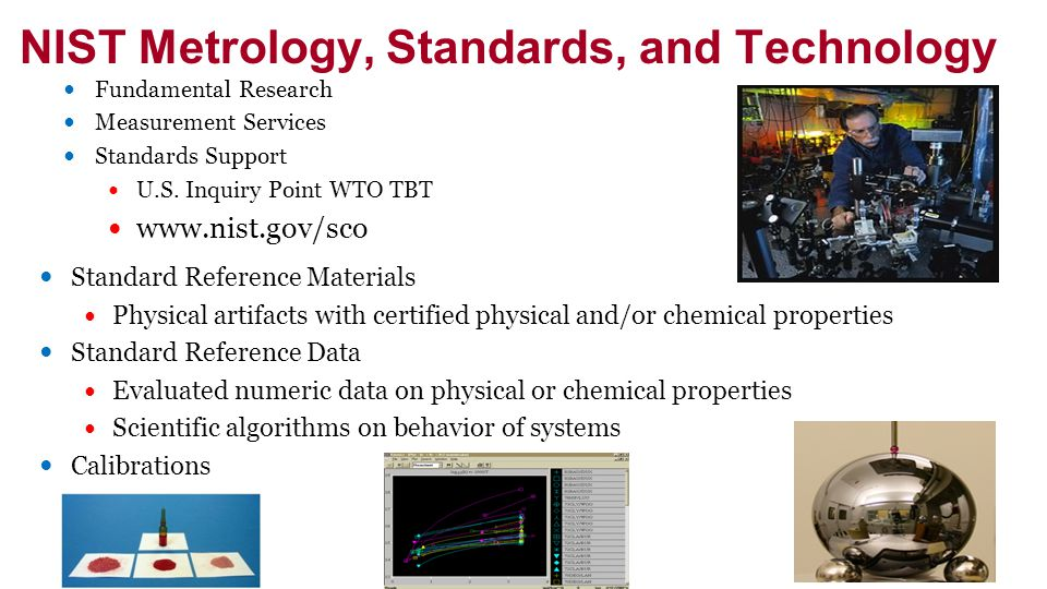 NIST Metrology, Standards, and Technology Fundamental Research Measurement Services Standards Support U.S. Inquiry Point WTO TBT www.nist.gov/sco Stan