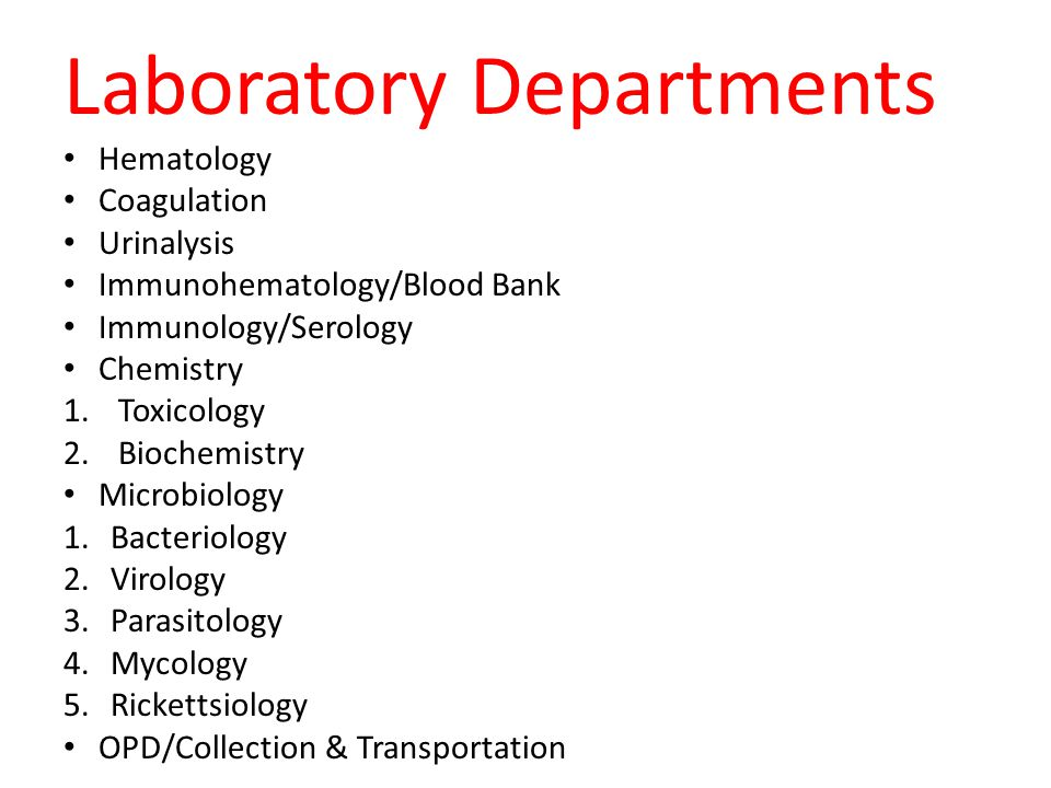 Laboratory Departments Hematology Coagulation Urinalysis Immunohematology/Blood Bank Immunology/Serology Chemistry 1. Toxicology 2. Biochemistry Micro