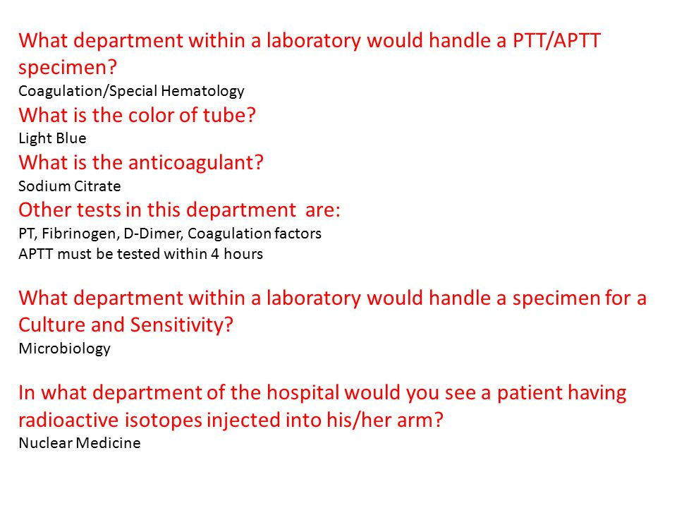 What department within a laboratory would handle a PTT/APTT specimen? Coagulation/Special Hematology What is the color of tube? Light Blue What is the