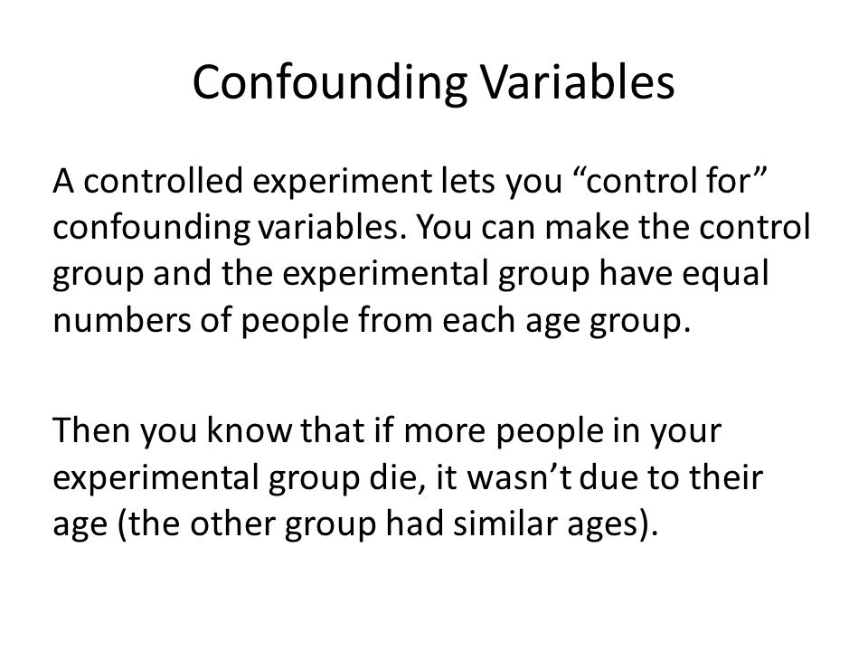 Confounding Variables A controlled experiment lets you control for confounding variables.