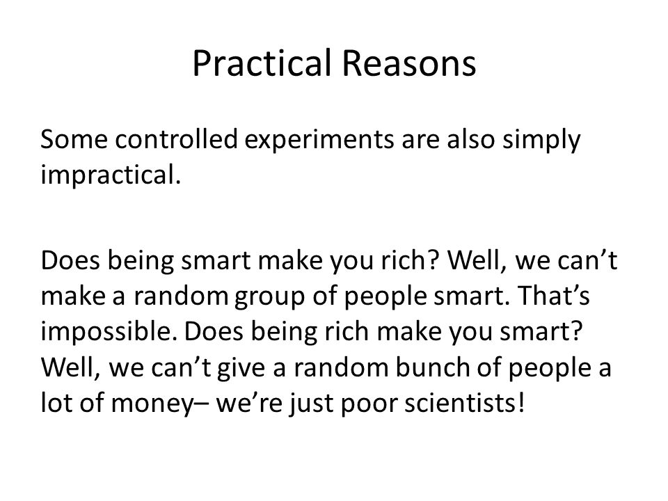 Practical Reasons Some controlled experiments are also simply impractical.