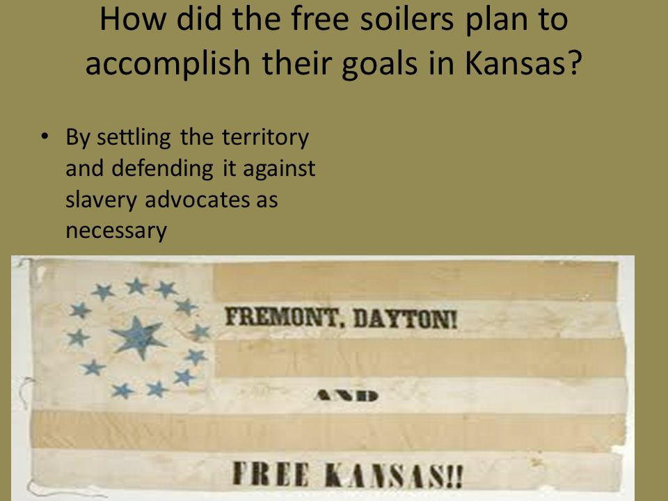 How did the free soilers plan to accomplish their goals in Kansas.