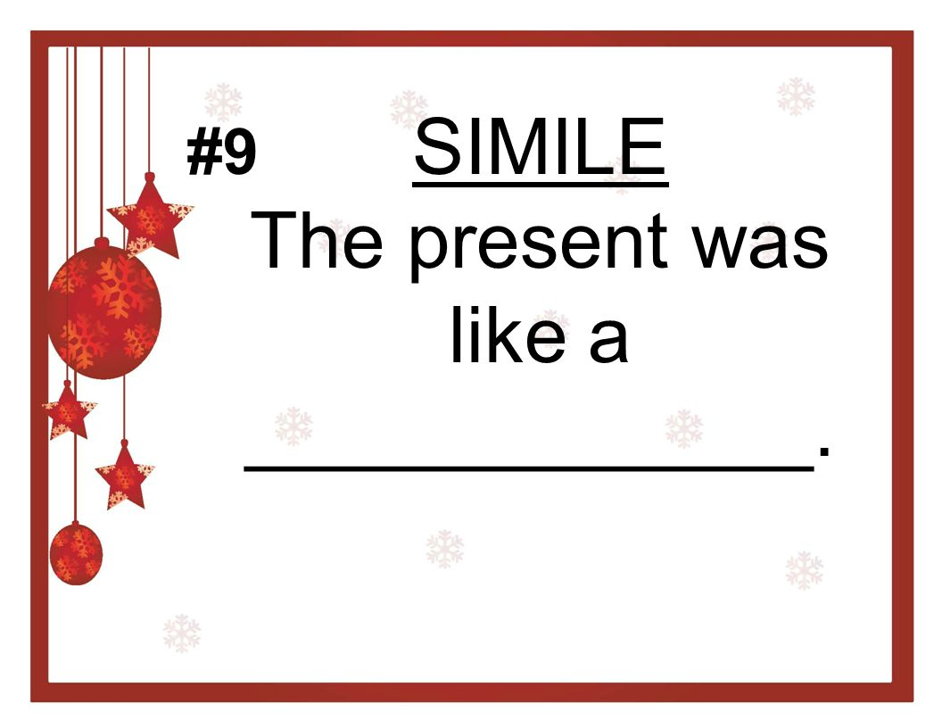 SIMILE The present was like a _____________. #9