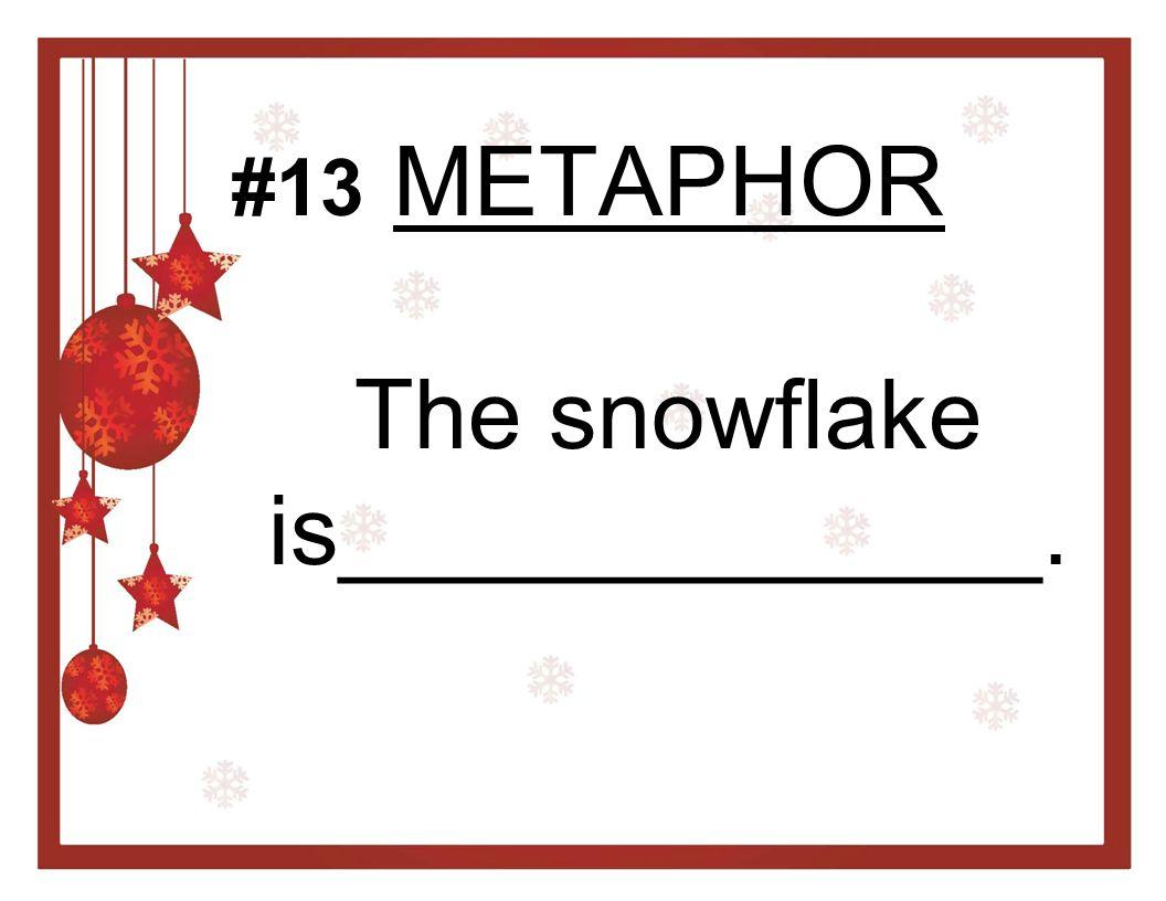 METAPHOR The snowflake is_____________. #13