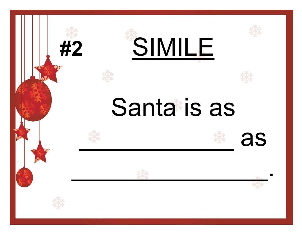 SIMILE Santa is as ___________ as ______________. #2