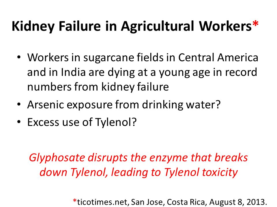 Kidney Failure in Agricultural Workers* Workers in sugarcane fields in Central America and in India are dying at a young age in record numbers from kidney failure Arsenic exposure from drinking water.