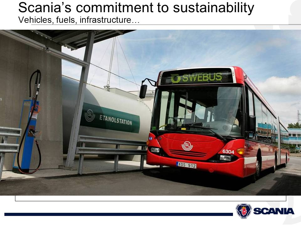 Scania's commitment to sustainability Vehicles, fuels, infrastructure…