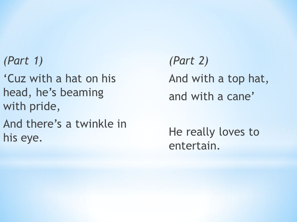 (Part 1) 'Cuz with a hat on his head, he's beaming with pride, And there's a twinkle in his eye.