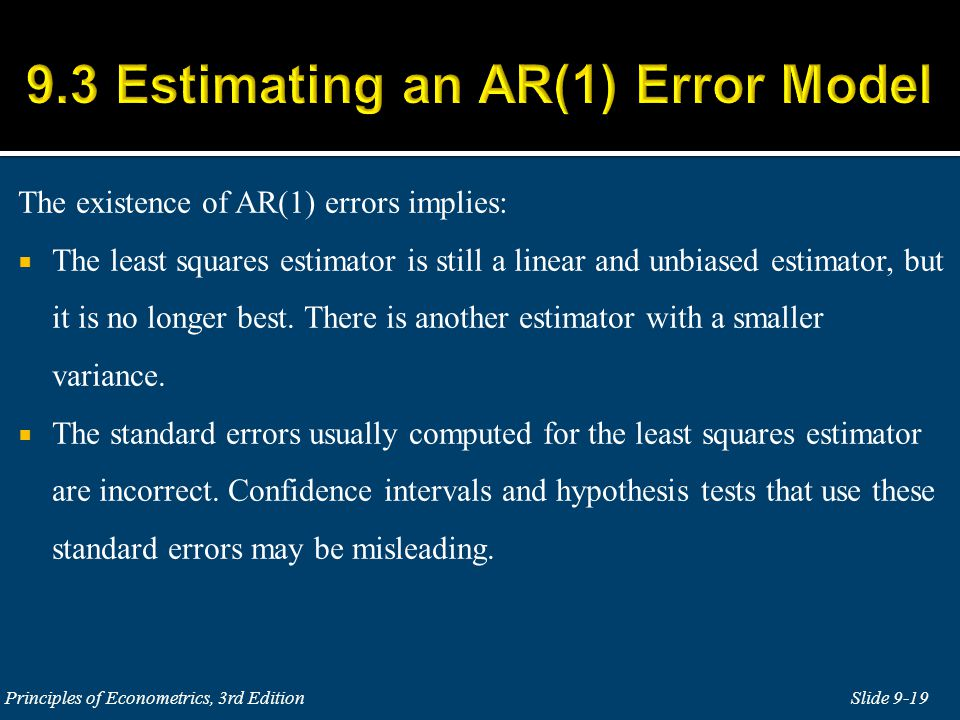 The existence of AR(1) errors implies:  The least squares estimator is still a linear and unbiased estimator, but it is no longer best.