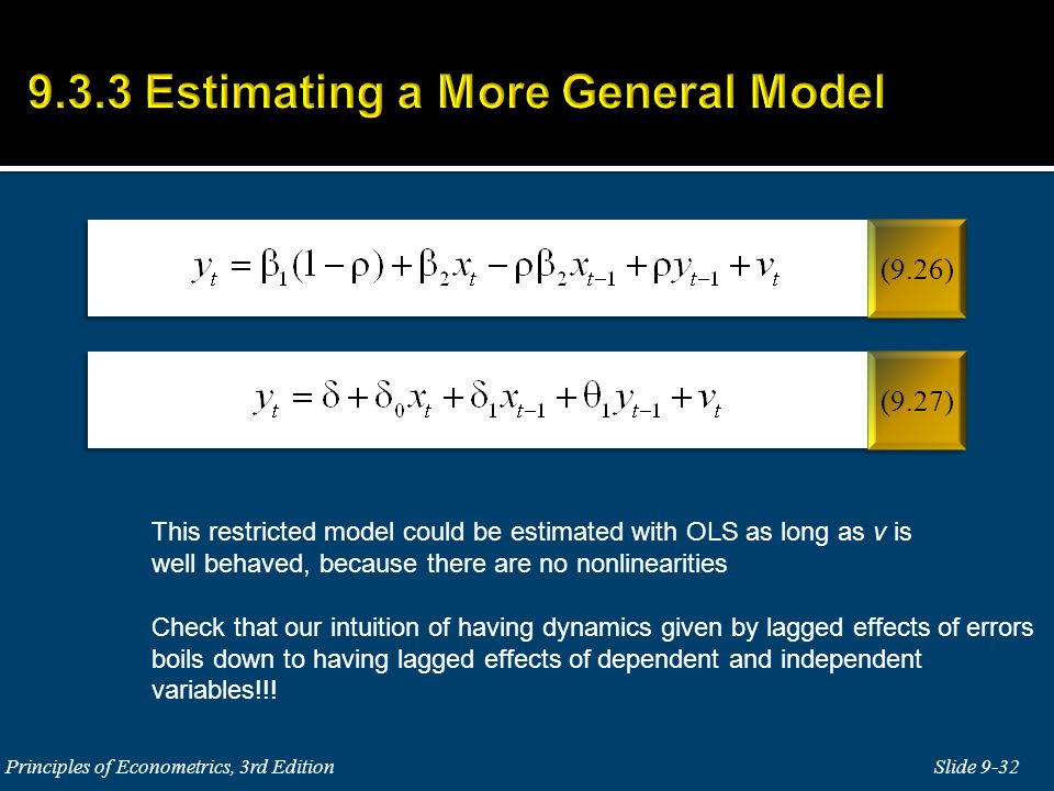 This restricted model could be estimated with OLS as long as v is well behaved, because there are no nonlinearities Check that our intuition of having dynamics given by lagged effects of errors boils down to having lagged effects of dependent and independent variables!!!