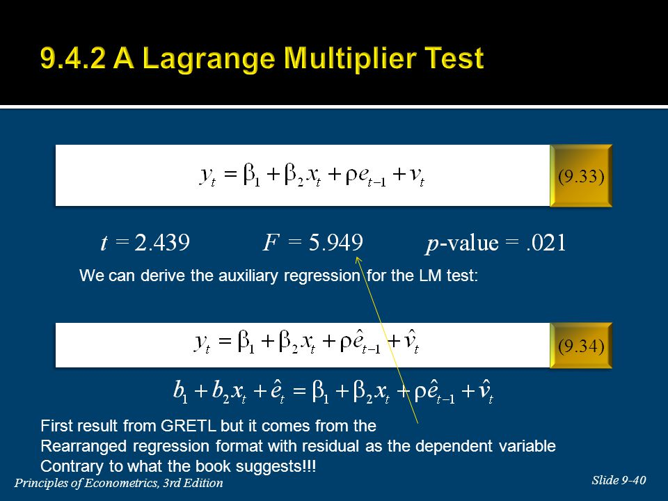 We can derive the auxiliary regression for the LM test: First result from GRETL but it comes from the Rearranged regression format with residual as the dependent variable Contrary to what the book suggests!!!