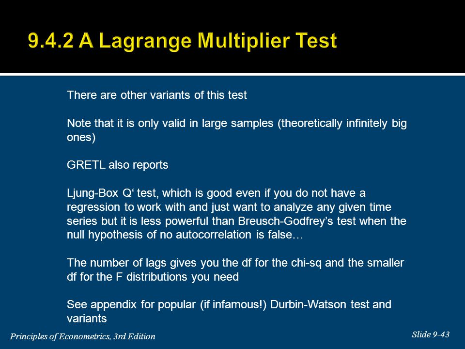 There are other variants of this test Note that it is only valid in large samples (theoretically infinitely big ones) GRETL also reports Ljung-Box Q' test, which is good even if you do not have a regression to work with and just want to analyze any given time series but it is less powerful than Breusch-Godfrey's test when the null hypothesis of no autocorrelation is false… The number of lags gives you the df for the chi-sq and the smaller df for the F distributions you need See appendix for popular (if infamous!) Durbin-Watson test and variants