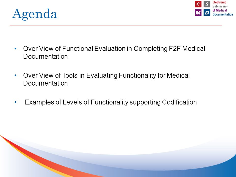 Over View of Functional Evaluation in Completing F2F Medical Documentation Over View of Tools in Evaluating Functionality for Medical Documentation Examples of Levels of Functionality supporting Codification Agenda