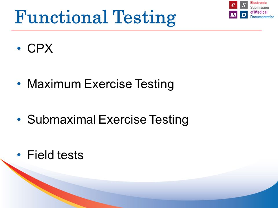 Functional Testing CPX Maximum Exercise Testing Submaximal Exercise Testing Field tests