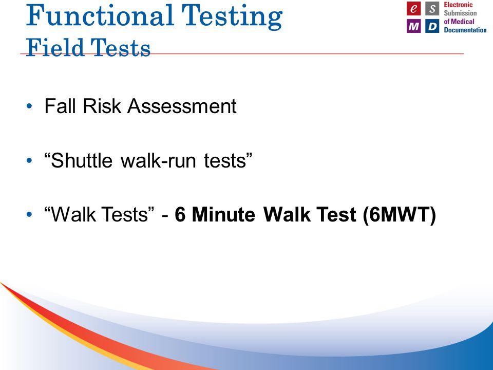 Functional Testing Field Tests Fall Risk Assessment Shuttle walk-run tests Walk Tests - 6 Minute Walk Test (6MWT)