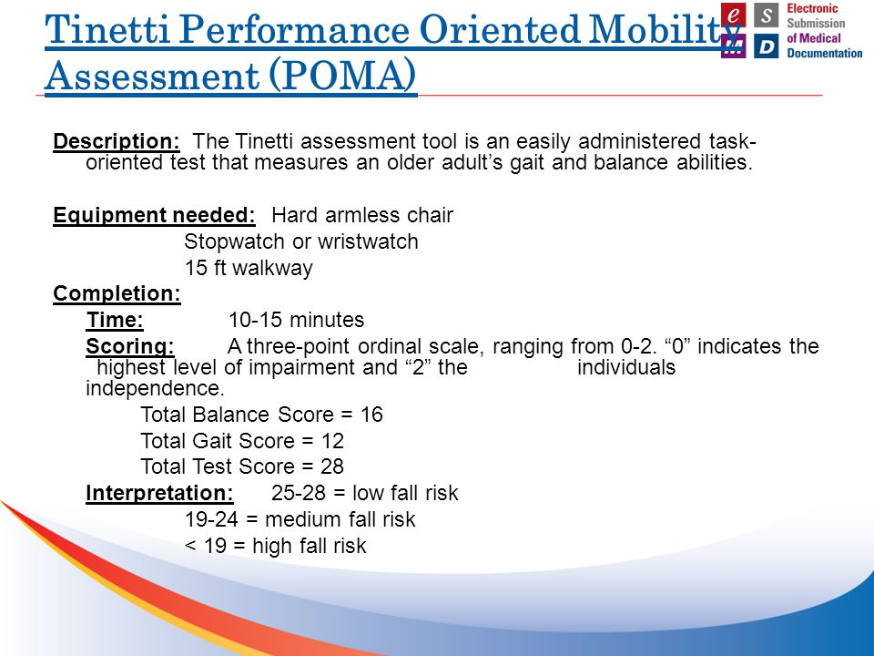 Description: The Tinetti assessment tool is an easily administered task- oriented test that measures an older adult's gait and balance abilities. Equi