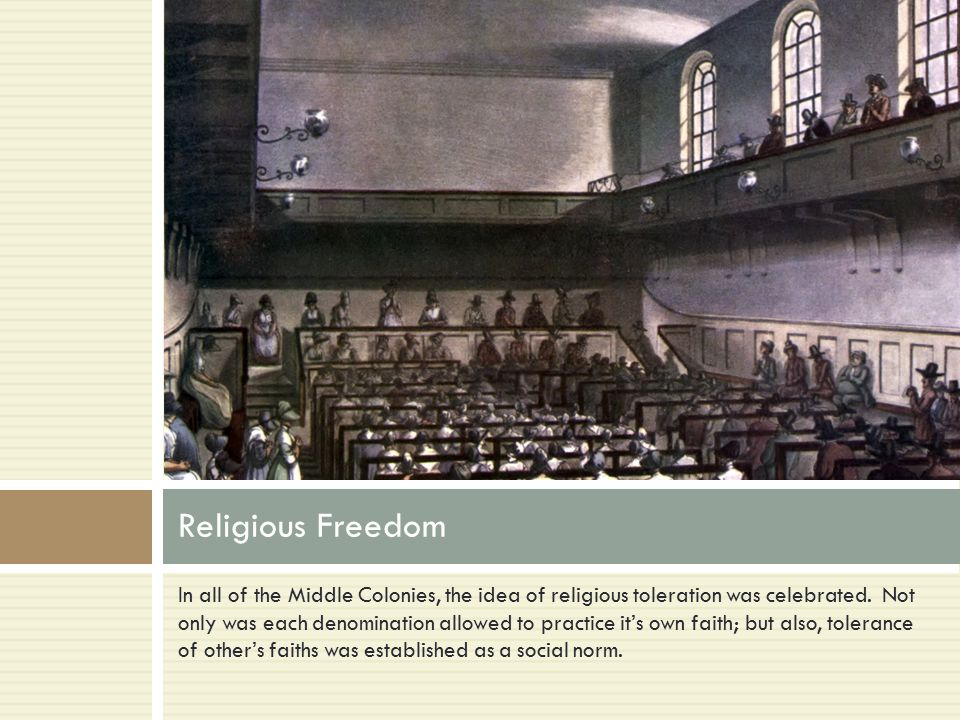 In all of the Middle Colonies, the idea of religious toleration was celebrated.
