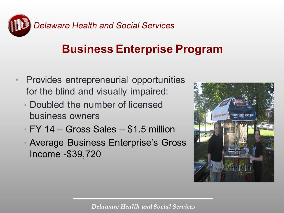 Delaware Health and Social Services Business Enterprise Program Provides entrepreneurial opportunities for the blind and visually impaired: Doubled th