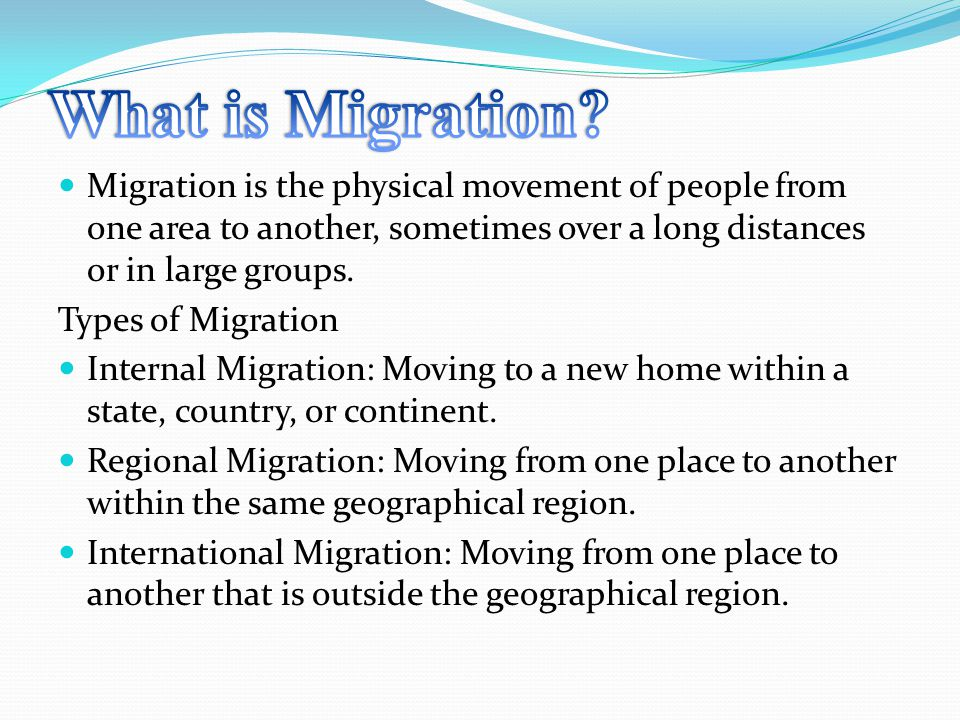 Migration is the physical movement of people from one area to another, sometimes over a long distances or in large groups.