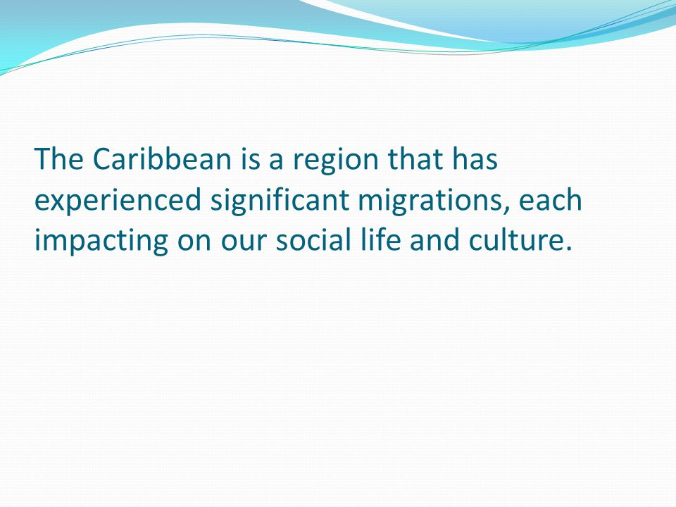 The Caribbean is a region that has experienced significant migrations, each impacting on our social life and culture.