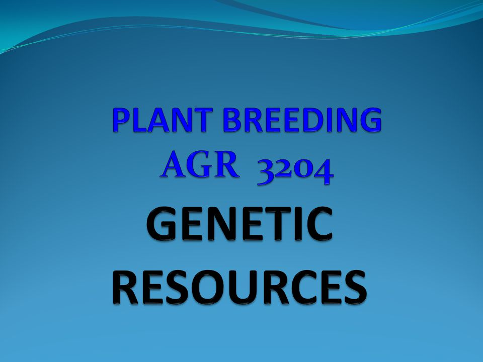 GENETIC RESOURCES: Resources that contain all genetic variability found in a particular plant species This includes its wild relatives; m ost of them may have traits useful to breeders.