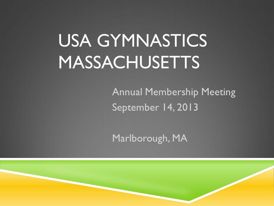 USA GYMNASTICS MASSACHUSETTS Annual Membership Meeting September 14, 2013 Marlborough, MA