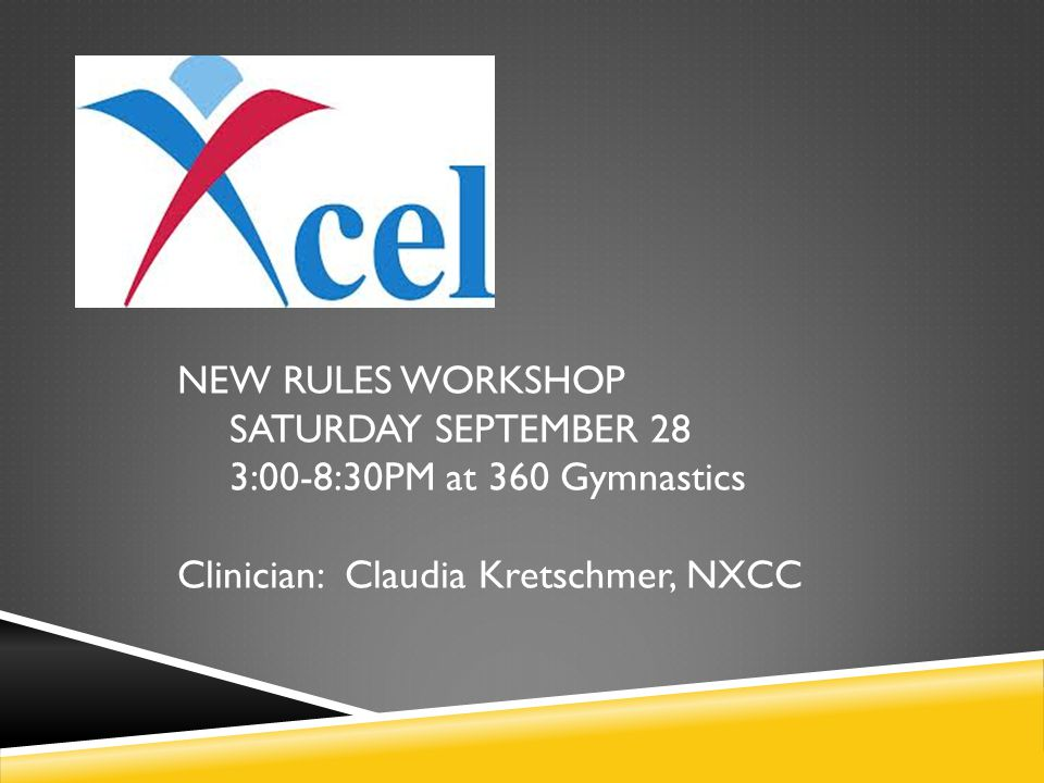 NEW RULES WORKSHOP SATURDAY SEPTEMBER 28 3:00-8:30PM at 360 Gymnastics Clinician: Claudia Kretschmer, NXCC