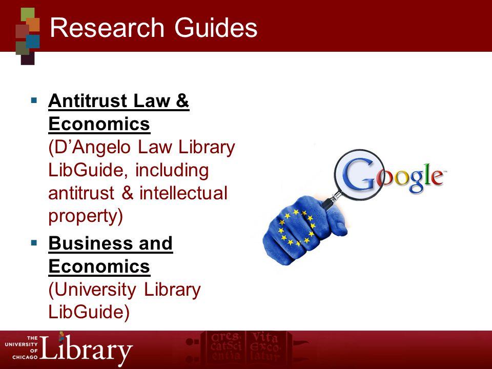  Antitrust Law & Economics (D'Angelo Law Library LibGuide, including antitrust & intellectual property) Antitrust Law & Economics  Business and Economics (University Library LibGuide) Business and Economics Research Guides