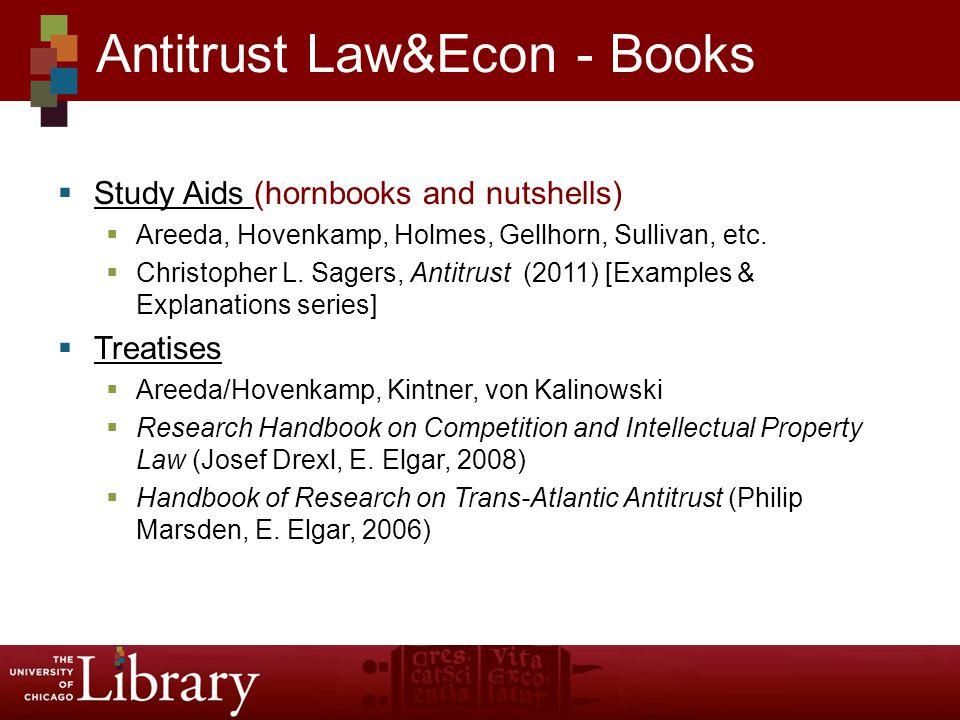  Study Aids (hornbooks and nutshells) Study Aids  Areeda, Hovenkamp, Holmes, Gellhorn, Sullivan, etc.