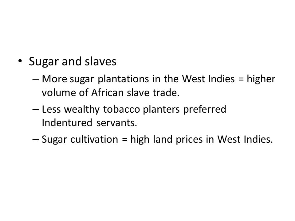 Sugar and slaves – More sugar plantations in the West Indies = higher volume of African slave trade.