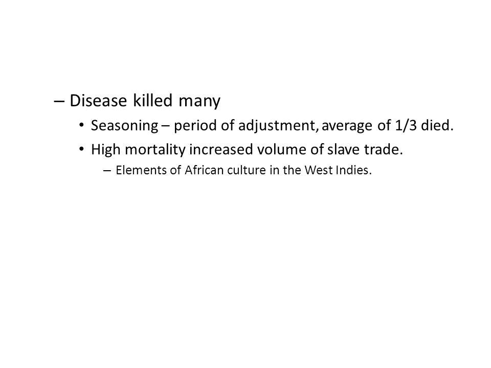 – Disease killed many Seasoning – period of adjustment, average of 1/3 died.