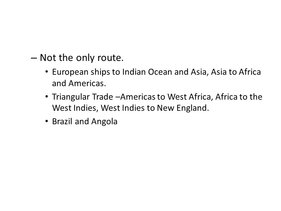 – Not the only route. European ships to Indian Ocean and Asia, Asia to Africa and Americas.