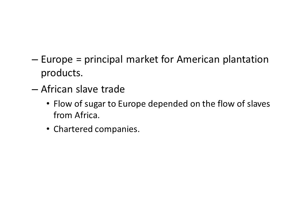 – Europe = principal market for American plantation products.