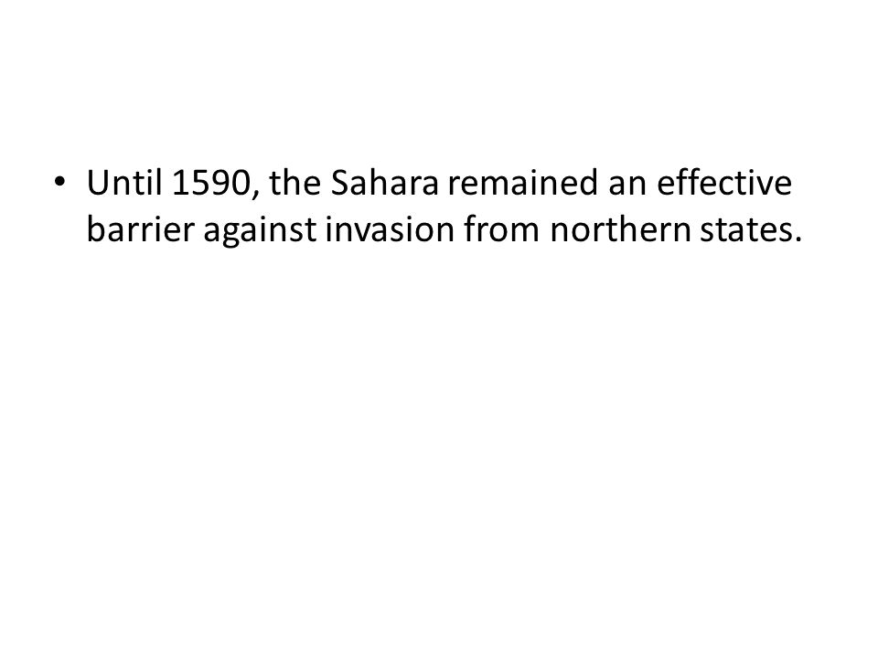 Until 1590, the Sahara remained an effective barrier against invasion from northern states.